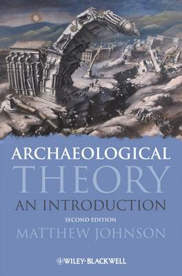 Archaeological Theory By Johnson, Matthew
