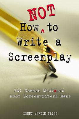 How Not to Write a Screenplay By Flinn, Denny Martin